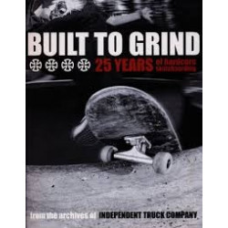 INDEPENDENT TRUCKS INDEPENDANT TRUCK CO. BUILT TO GRIND BOOK