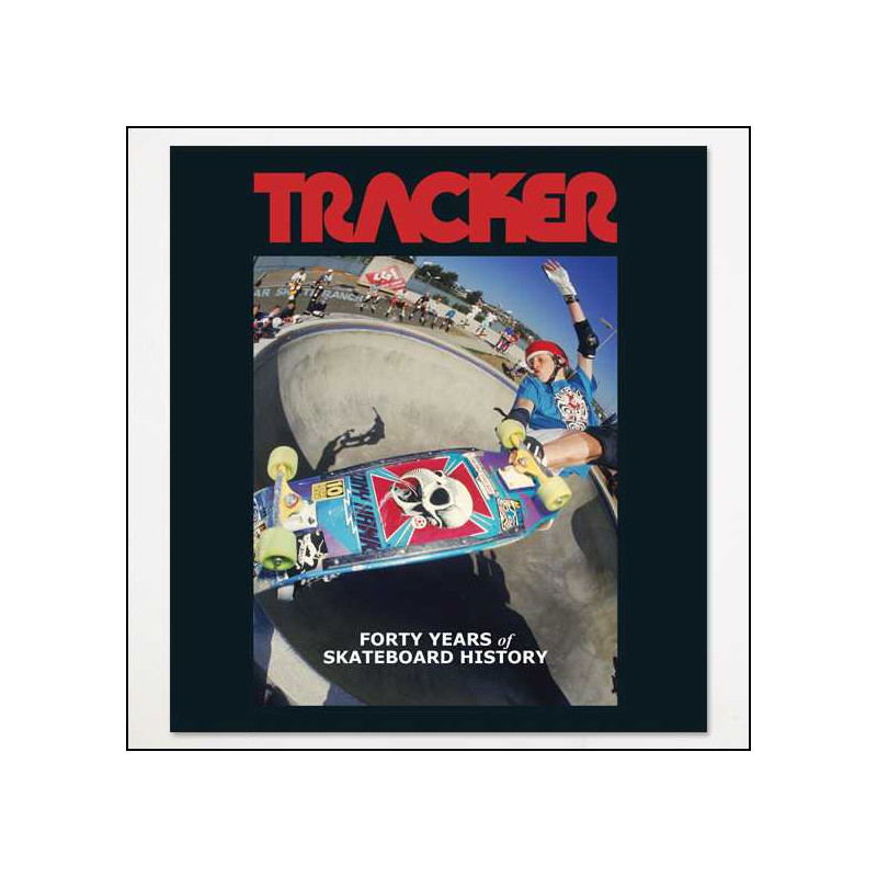 TRACKER – FORTY YEARS OF SKATEBOARD HISTORY - THE BOOK